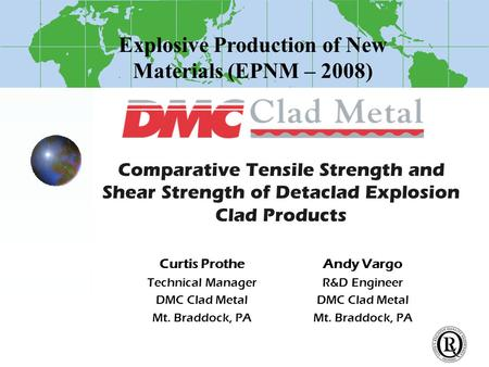 Explosive Production of New Materials (EPNM – 2008) Comparative Tensile Strength and Shear Strength of Detaclad Explosion Clad Products Andy Vargo R&D.