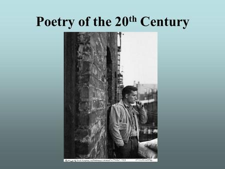 Poetry of the 20 th Century. Historical Atmosphere By the beginning of the 1900s, the masses of Western civilization were living differently than before,