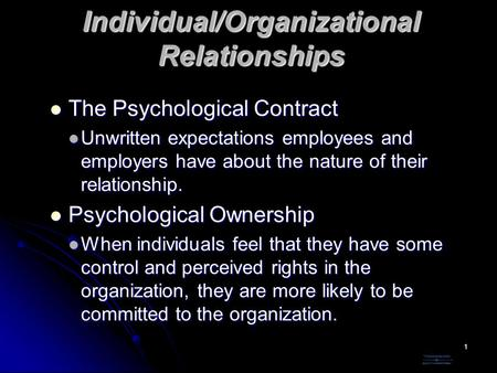 1 Individual/Organizational Relationships The Psychological Contract The Psychological Contract Unwritten expectations employees and employers have about.