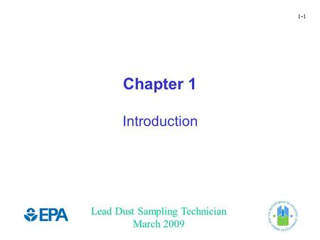 Lead Dust Sampling Technician March 2009 1-1 Chapter 1 Introduction.