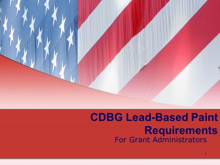 1 CDBG Lead-Based Paint Requirements For Grant Administrators.