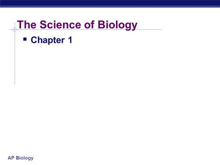 AP Biology The Science of Biology  Chapter 1. AP Biology Study of Life Themes & Concepts BIOLOGY 114.