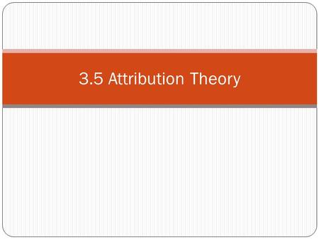 3.5 Attribution Theory.