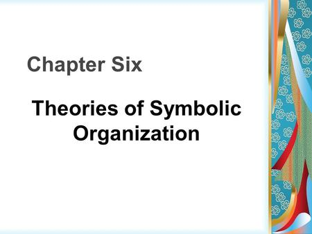 Chapter Six Theories of Symbolic Organization. Social Scientific Approaches to Symbolic Organization Metaphors for Understanding how people make sense.