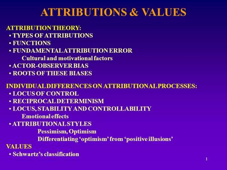 1 ATTRIBUTIONS & VALUES ATTRIBUTION THEORY: TYPES OF ATTRIBUTIONS FUNCTIONS FUNDAMENTAL ATTRIBUTION ERROR Cultural and motivational factors ACTOR-OBSERVER.