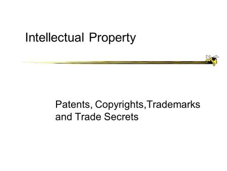 Intellectual Property Patents, Copyrights,Trademarks and Trade Secrets.
