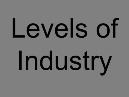 Levels of Industry. Agriculture – Prepares and processes raw materials, so other companies or consumers can use them. Examples: farms; logging companies;