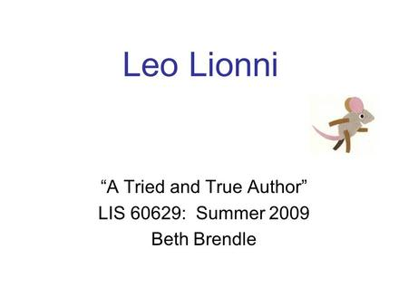 """A Tried and True Author"" LIS 60629: Summer 2009 Beth Brendle"