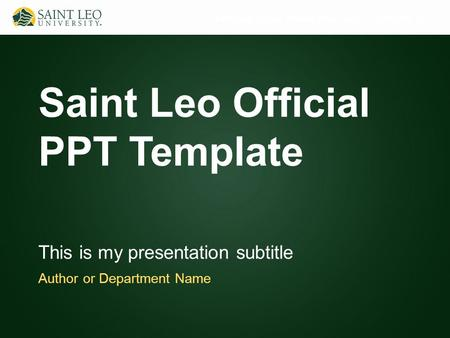 Additional Text as Needed (View Master > Edit Slide 1) Saint Leo Official PPT Template This is my presentation subtitle Author or Department Name.