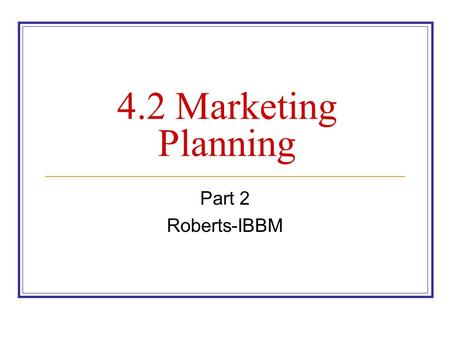 4.2 Marketing Planning Part 2 Roberts-IBBM. Market Research The process of collecting, recording, and analyzing data about customers, competitors, and.