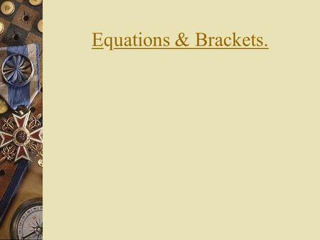 Equations & Brackets.. You are now going to solve more complex equations by combining together two ideas that you have seen already. Try the following.