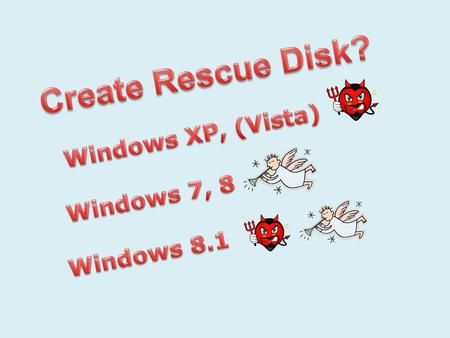 Windows XP, Vista (?), 8.1 The lucky ones have an install disk. Bootable floppy from earlier Windows have limited usefulness.