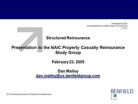 Structured Reinsurance Presentation to the NAIC Property Casualty Reinsurance Study Group February 23, 2005 Dan Malloy