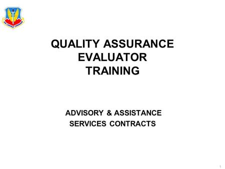 1 QUALITY ASSURANCE EVALUATOR TRAINING ADVISORY & ASSISTANCE SERVICES CONTRACTS.