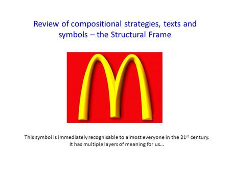 Review of compositional strategies, texts and symbols – the Structural Frame This symbol is immediately recognisable to almost everyone in the 21 st century.