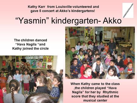 """Yasmin"" kindergarten- Akko Kathy Karr from Louisville volunteered and gave 5 concert at Akko's kindergartens! When Kathy came to the class,the children."
