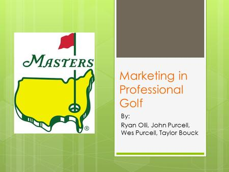 Marketing in Professional Golf By: Ryan Olli, John Purcell, Wes Purcell, Taylor Bouck.