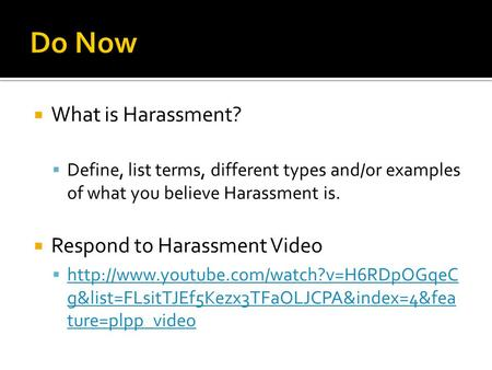  What is Harassment?  Define, list terms, different types and/or examples of what you believe Harassment is.  Respond to Harassment Video 