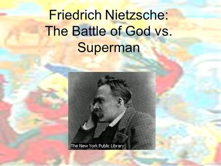 Friedrich Nietzsche: The Battle of God vs. Superman.