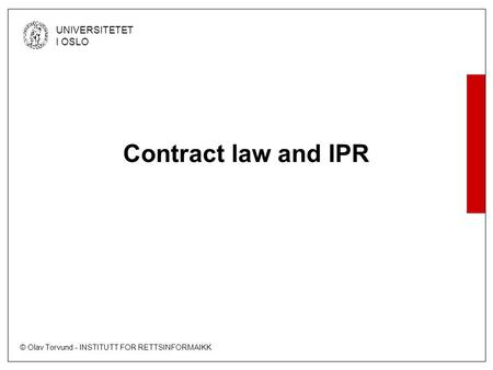 © Olav Torvund - INSTITUTT FOR RETTSINFORMAIKK UNIVERSITETET I OSLO Contract law and IPR.
