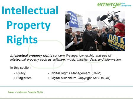 Intellectual property rights concern the legal ownership and use of intellectual property such as software, music, movies, data, and information. Intellectual.