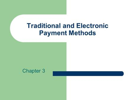 Traditional and Electronic Payment Methods Chapter 3.