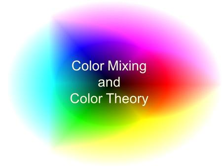 Color Mixing and Color Theory. PRIMARY COLORS Primary are the three colors that cannot be mixed, but when mixed together can create any color. These colors.