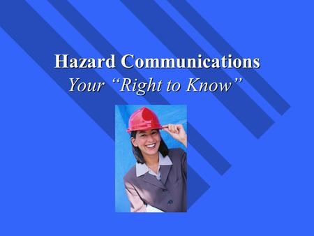 "Environmental Health and Safety Hazard Communications Your ""Right to Know"""