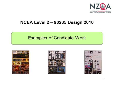 1 NCEA Level 2 – 90235 Design 2010 Examples of Candidate Work.