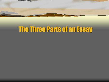 The Three Parts of an Essay. 3 basic parts Introduction Body Conclusion.