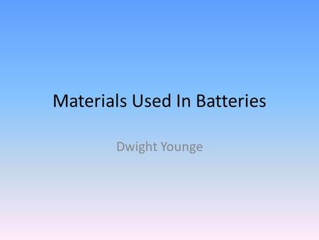 Materials Used In Batteries Dwight Younge. Introduction Battery (two categories) – Primary (one-time) – Secondary (rechargeable) The need for batteries: