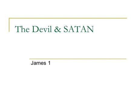 The Devil & SATAN James 1. Agenda What is Sin? The Origin of Sin God's Character & Power The Devil of the Bible The SATAN of the Bible Demons of the Bible.