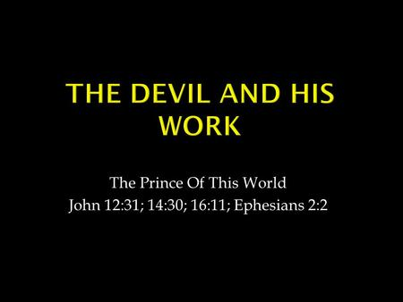 The Prince Of This World John 12:31; 14:30; 16:11; Ephesians 2:2.