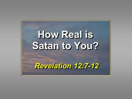 How Real is Satan to You? Revelation 12:7-12. 2 WARNING! The devil is REAL – He is NOT a cartoon character! Rev. 12:9-10 DevilDevil Deceiver, v. 9Deceiver,