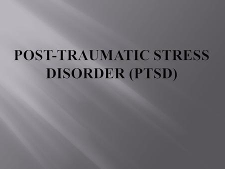  PTSD is an incapacitating mental disorder that follows experiencing or witnessing an extremely traumatic, tragic, or terrifying event.  Persistent.