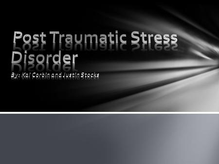 PTSD is a mental condition that effects you after a traumatic, or scary experience. It is an anxiety disease that effects you mentally, socially, and.