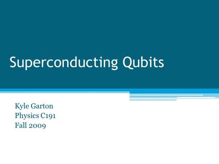 Superconducting Qubits Kyle Garton Physics C191 Fall 2009.