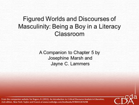 Figured Worlds and Discourses of Masculinity: Being a Boy in a Literacy Classroom A Companion to Chapter 5 by Josephine Marsh and Jayne C. Lammers From.