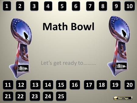 12 Math Bowl Let's get ready to……… 1 1 2 2 3 3 4 4 5 5 6 6 7 7 8 8 9 9 10 11 13 14 15 16 17 18 19 20 21 22 23 24 25.