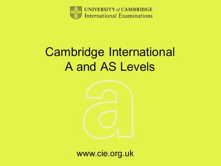 Www.cie.org.uk Cambridge International A and AS Levels.