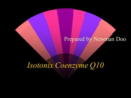 Isotonix Coenzyme Q10 Prepared by Newman Doo Introduction w The purpose of this slide show is to reveal the wonder of Coenzyme Q10.