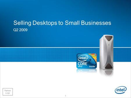 Intel Confidential Partner Logo Selling Desktops to Small Businesses Q2 2009 1.