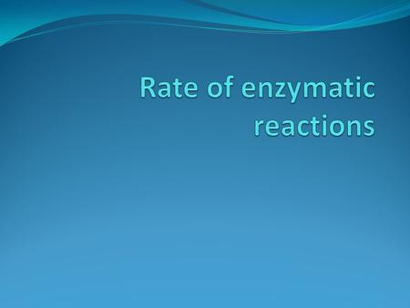 Enzyme activity is measured by the amount of product produced or the amount of substrate consumed. The rate of the enzymatic reaction is measured by the.