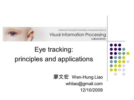 Eye tracking: principles and applications 廖文宏 Wen-Hung Liao 12/10/2009.