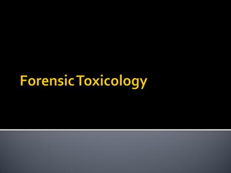  Definition: - the study of the chemical and physical properties of toxic substances and their physiological effect on living organisms  A forensic.