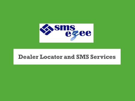 Dealer Locator and SMS Services. Dealer Locator- How it works? Retail Store locations are pushed to the End User Application server requests for retail.