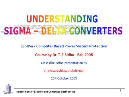 Department of Electrical & Computer Engineering 1 ES585a - Computer Based Power System Protection Course by Dr.T.S.Sidhu - Fall 2005 Class discussion presentation.