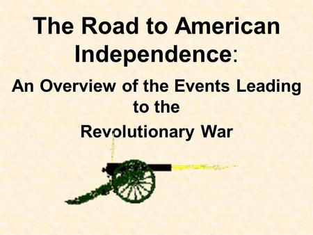 the road to american independence It was a long road to american revolution and independence, filled with obstacles and ending in unexpected victory the following text recounts this journey, starting from the beginning of english colonization in north america and ending with the final battle of the american revolution.