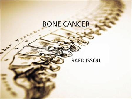 RAED ISSOU BONE CANCER.  Bone cancer is an uncommon cancer that begins in a bone.  most commonly affects the long bones that make up the arms and legs.