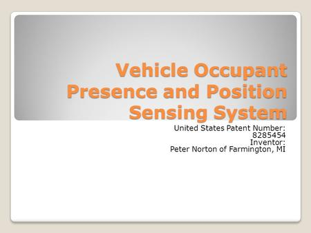 Vehicle Occupant Presence and Position Sensing System United States Patent Number: 8285454 Inventor: Peter Norton of Farmington, MI.